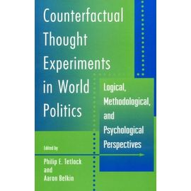 Counterfactual Thought Experiments In World Politics: Logical, Methodological And Psychological Perspectives - Philip E. Tetlock