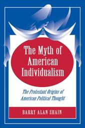 The Myth of American Individualism: The Protestant Orgins of American Political Thought - Shain, Barry Alan / Shain