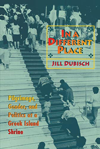 In a Different Place: Pilgrimage, Gender, and Politics at a Greek Island Shrine - Dubisch, Jill