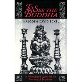 To See The Buddha: A Philosopher's Quest For The Meaning Of Emptiness - Eckel Malcolm David