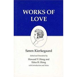 Kierkegaard's Writings, XVI: Works of Love: v. 16 - Søren Kierkegaard