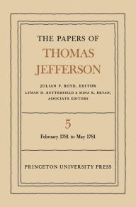 The Papers of Thomas Jefferson, Volume 5: February 1781 to May 1781 - Thomas Jefferson