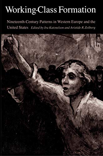 Working-Class Formation: Ninteenth-Century Patterns in Western Europe and the United States - Zolberg, Aristide R. / Katznelson, Ira