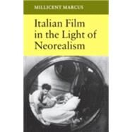 Italian Film in the Light of Neorealism - Marcus, Millicent Joy