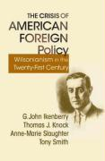 The Crisis of American Foreign Policy: Wilsonianism in the Twenty-First Century