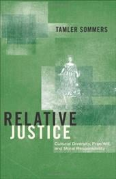 Relative Justice: Cultural Diversity, Free Will, and Moral Responsibility - Sommers, Tamler