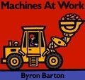 Machines at Work Board Book - Byron Barton