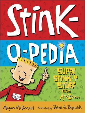 Stink-O-Pedia: Super Stink-y Stuff from A to Zzzzz - Megan McDonald