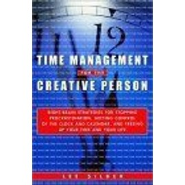Time Management For The Creative Person : Right-Brain Strategies For Stopping Procrastination, Getting Control Of The Clock And Calendar, And Freeing Up Yo - Lee Silber