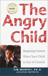 The Angry Child: Regaining Control When Your Child Is Out of Control - Murphy, Timothy / Murphy, Timothy / Oberlin, Loriann Hoff