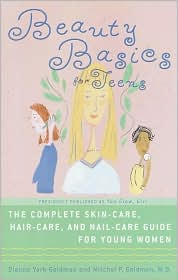 Beauty Basics for Teens: The Complete Skin-care, Hair-care, and Nail-care Guide for Young Women