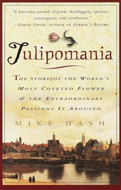 Tulipomania: The Story of the World's Most Coveted Flower & the Extraordinary Passions It Aroused - Dash, Mike