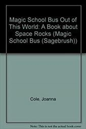 Magic School Bus Out of This World: A Book about Space Rocks - Cole, Joanna / Posner, Jackie