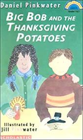 Big Bob and the Thanksgiving Potatoes - Pinkwater, Daniel Manus / Pinkwater, Jill