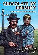 Chocolate by Hershey: A Story about Milton S. Hershey