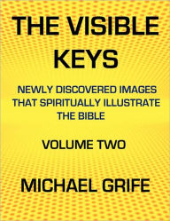 The VISIBLE KEYS: Newly Discovered Images that Spiritually Illustrate the Bible, Volume Two - Michael Greif