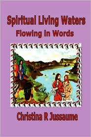 Spiritual Living Waters - Christina R. Jussaume