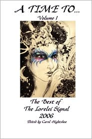 A Time to... Volume 1: The Best of the Lorelei Signal 2006 - Various Authors, Carol Hightshoe (Editor)