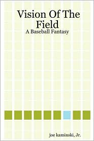 Vision of the Field: A Baseball Fantasy - Joe Kaminski