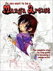 So You Want to Be A Manga Artist - Nicole Pelham, Danielle Pelham