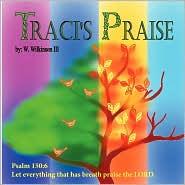 Traci's Praise - William L. Wilkinson III