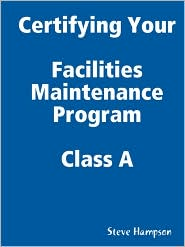Certifying Your Maintenance First Class - Facilities - Steve Hampson