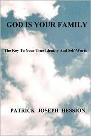 God Is Your Family: The Key to Your True Identity and Self Worth - Patrick J. Hession