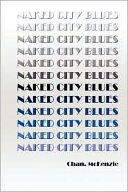 Naked City Blues - Chan. Mckenzie