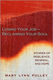 Losing Your Job- Reclaiming Your Soul - Mary Lynn Pulley, Marcia Horowitz (Editor)