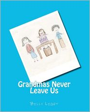 Grandmas Never Leave Us - MR Billy Light, Mrs Lindsey Light Kuniansky (Illustrator)