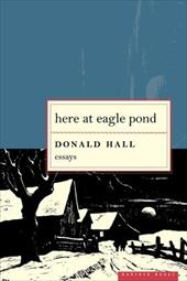 Here at Eagle Pond - Hall, Donald