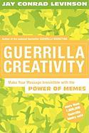Guerrilla Creativity: Make Your Message Irresistible with the Power of Memes