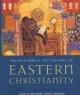 The Blackwell Dictionary of Eastern Christianity - Ken Parry; David J. Melling; Dimitri Brady; Sidney H. Griffith
