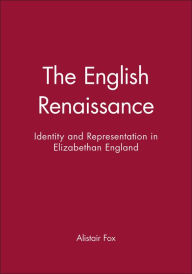 The English Renaissance: Identity and Representation in Elizabethan England - Alistair Fox