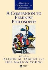 A Companion to Feminist Philosophy - Alison M. Jaggar (editor), Iris Marion Young (editor)