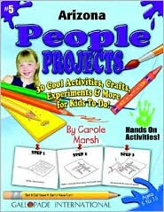 Arizona People Projects: 30 Cool, Activities, Crafts, Experiments and More for Kids to Do to Learn about Your State! - Carole Marsh