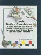 Illinois Native Americans: A Kid's Look at Our State's Chiefs, Tribes, Reservations, Powwows, Lore, and More from the Past and the Present