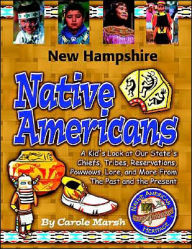 New Hampshire Native Americans: A Kid's Look at Our State's Chiefs, Tribes, Reservations, Powwows, Lore, and More from the Past and the Present (New Hampshire Experi Series) - Carole Marsh