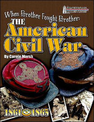 When Brother Fought Brother: The American Civil War (1776 American Milestone Series) - Carole Marsh