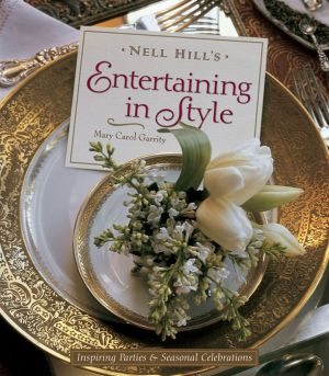 Nell Hill's Entertaining in Style: Inspiring Parties and Seasonal Celebrations - Mary Carol Garrity, Bryan E. McCay (Photographer), With Jean Lowe