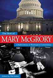 The Best of Mary McGrory: A Half-Century of Washington Commentary - McGrory, Mary / Gailey, Phil