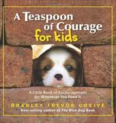 A Teaspoon of Courage for Kids: A Little Book of Encouragement for Whenever You Need It - Greive, Bradley Trevor