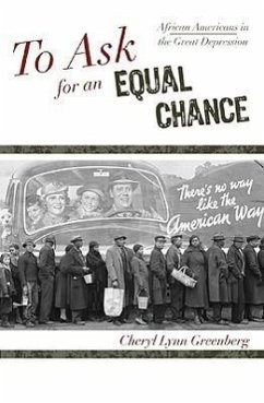 To Ask for an Equal Chance: African Americans in the Great Depression - Greenberg, Cheryl Lynn