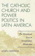 The Catholic Church and Power Politics in Latin America: The Dominican Case in Comparative Perspective