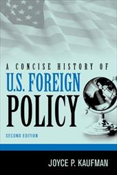 A Concise History of U.S. Foreign Policy - Kaufman, Joyce P.