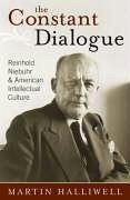 The Constant Dialogue: Reinhold Niebuhr and American Intellectual Culture - Halliwell, Martin, Dr