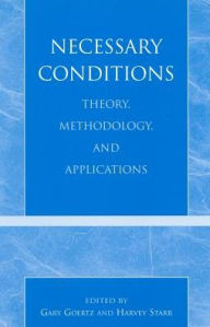 Necessary Conditions: Theory, Methodology, and Applications - Gary Goertz