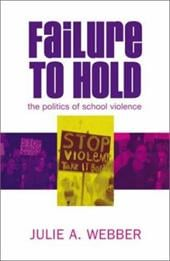 Failure to Hold: The Politics of School Violence - Webber, Julie A.