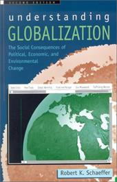 Understanding Globalization: The Social Consequences of Political, Economic, and Environmental Change - Schaeffer, Robert K.