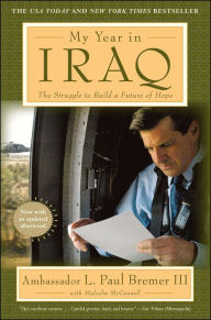 My Year in Iraq: The Struggle to Build a Future of Hope - L. Paul Bremer III